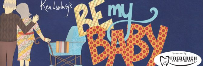 KEN LUDWIG'S BE MY BABY OPENS TIBBITS SUMMER THEATRE SEASON
